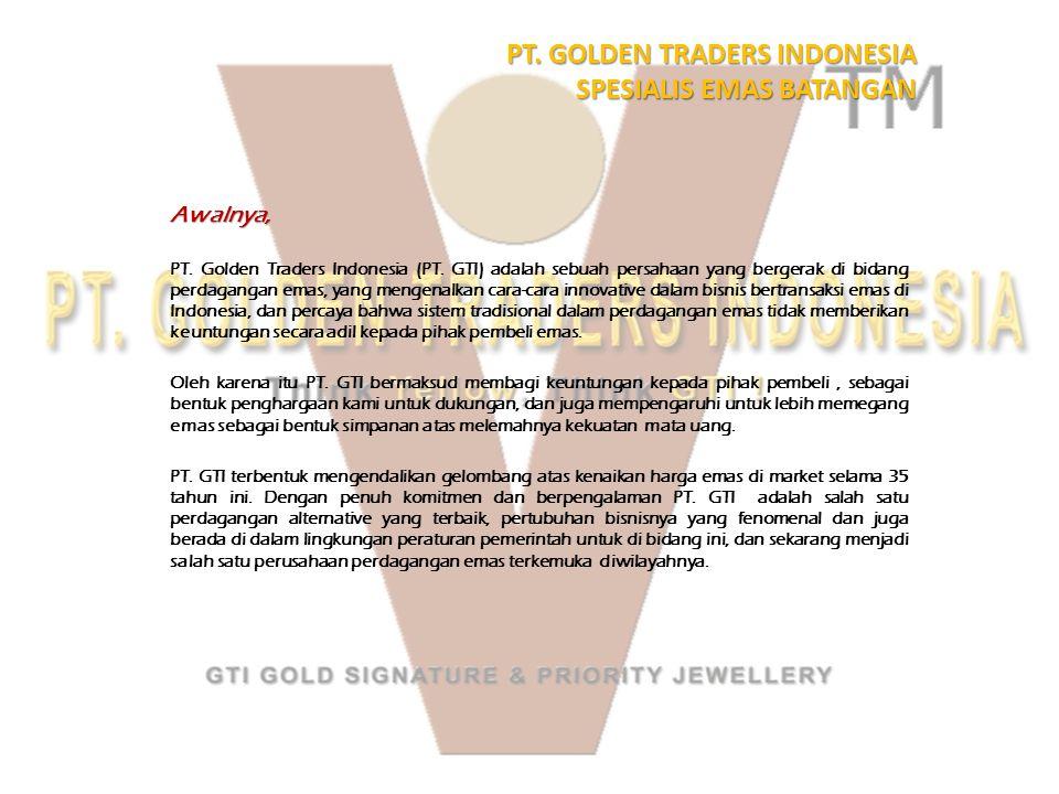 PT.GOLDEN TRADERS INDONESIA SPESIALIS EMAS BATANGAN Awalnya, PT.