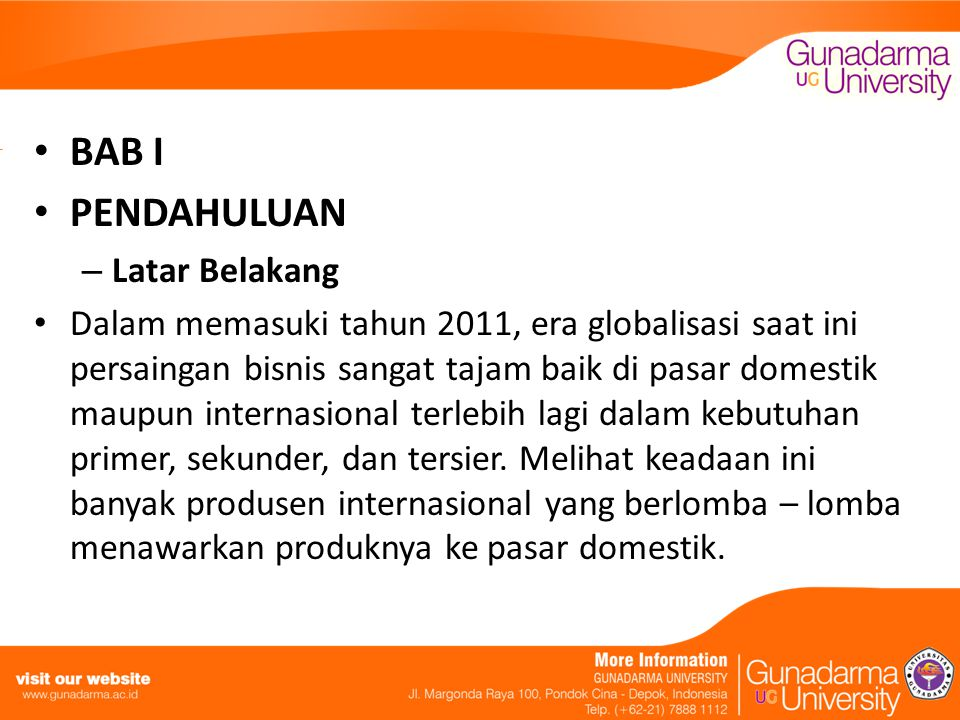 BAB I PENDAHULUAN – Latar Belakang Dalam memasuki tahun 2011, era globalisasi saat ini persaingan bisnis sangat tajam baik di pasar domestik maupun in
