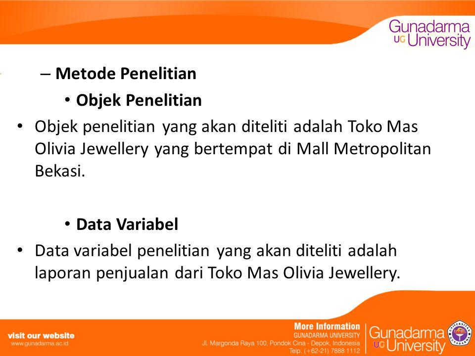 – Metode Penelitian Objek Penelitian Objek penelitian yang akan diteliti adalah Toko Mas Olivia Jewellery yang bertempat di Mall Metropolitan Bekasi.