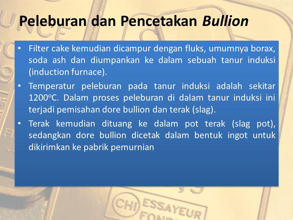 Filter cake kemudian dicampur dengan fluks, umumnya borax, soda ash dan diumpankan ke dalam sebuah tanur induksi (induction furnace). Temperatur peleb