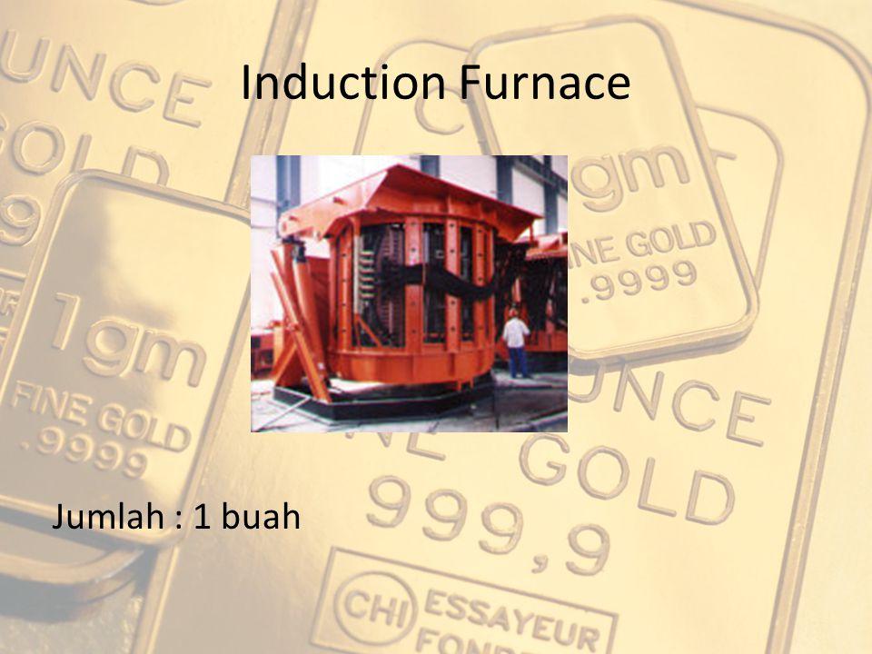 Induction Furnace Jumlah : 1 buah