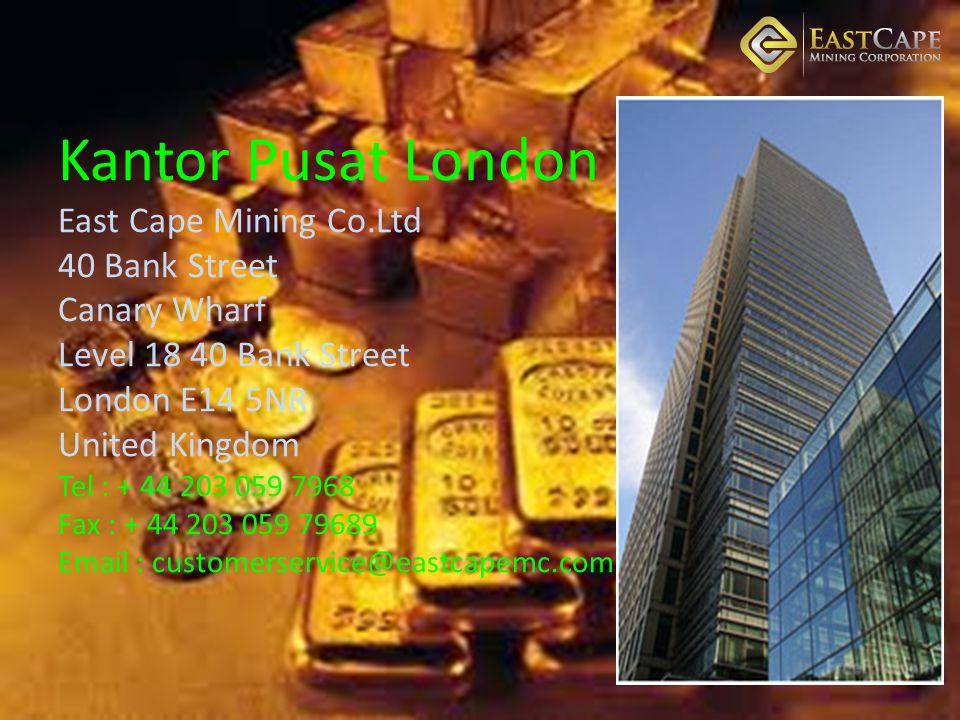 Kantor Pusat London East Cape Mining Co.Ltd 40 Bank Street Canary Wharf Level 18 40 Bank Street London E14 5NR United Kingdom Tel : + 44 203 059 7968