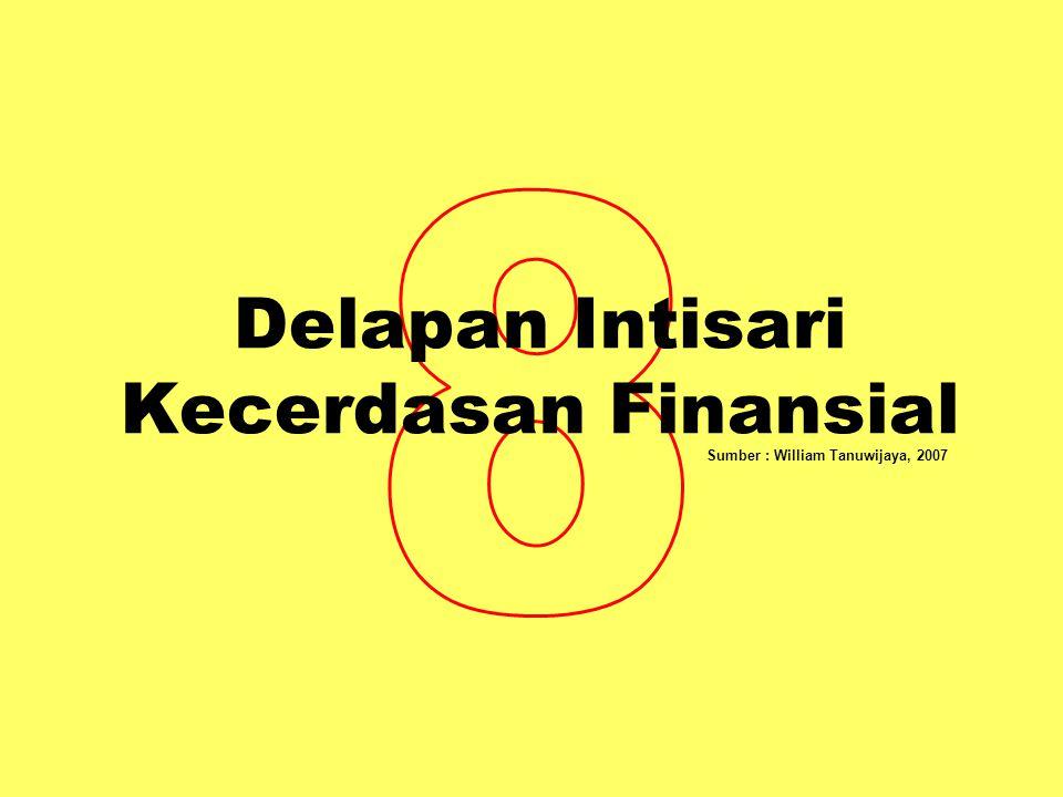 Delapan Intisari Kecerdasan Finansial Sumber : William Tanuwijaya, 2007