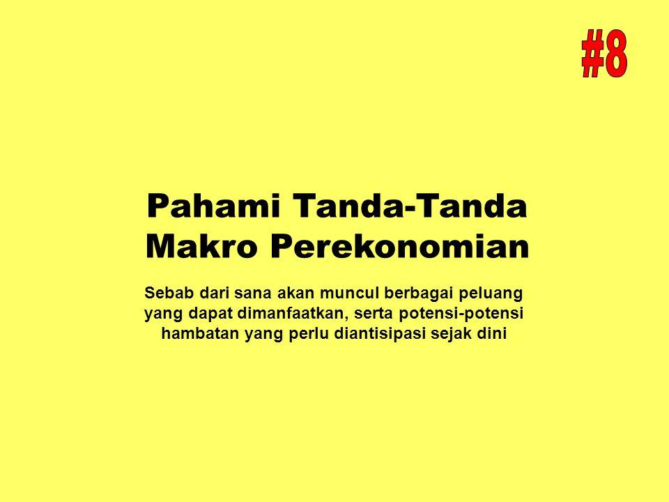 Pahami Tanda-Tanda Makro Perekonomian Sebab dari sana akan muncul berbagai peluang yang dapat dimanfaatkan, serta potensi-potensi hambatan yang perlu