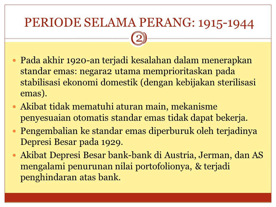 PERIODE SELAMA PERANG: 1915- 1944 (1) Pada Agustus 1914 standar emas klasik berakhir, karena negara-negara utama (Inggris, Prancis, Jerman, dan Rusia)