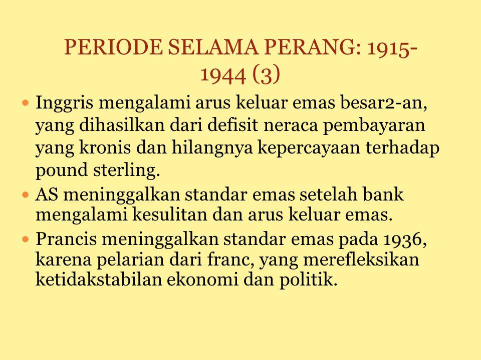 PERIODE SELAMA PERANG: 1915-1944 (2) Pada akhir 1920-an terjadi kesalahan dalam menerapkan standar emas: negara2 utama memprioritaskan pada stabilisas
