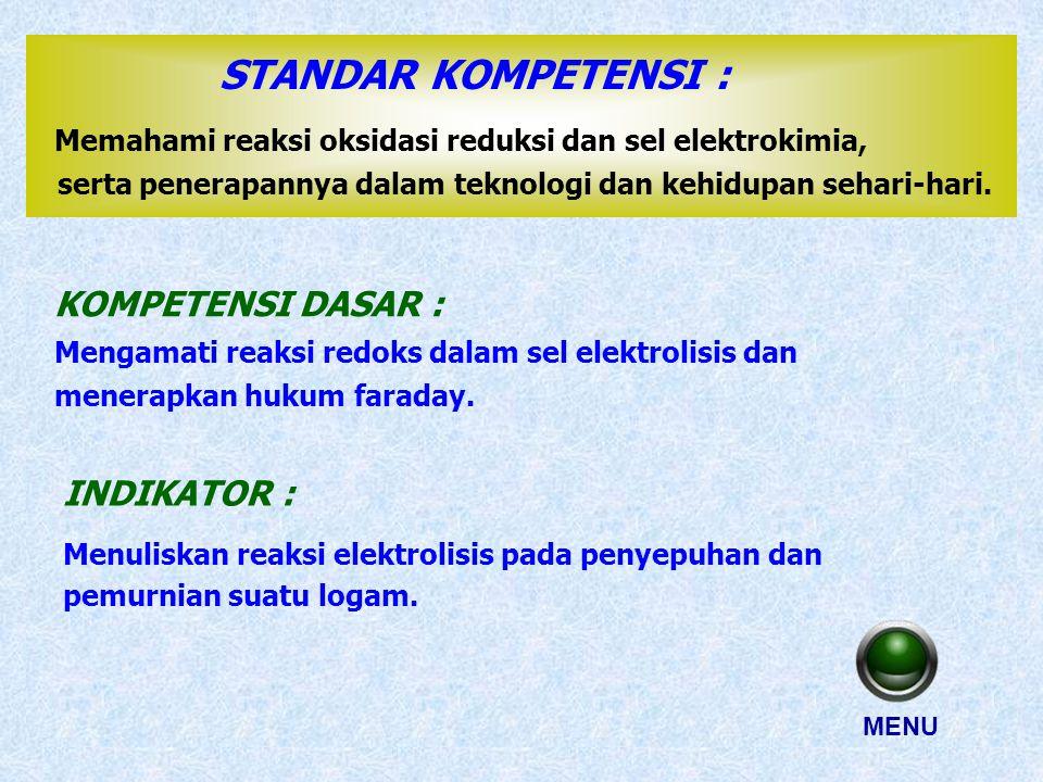 STANDAR KOMPETENSI : Memahami reaksi oksidasi reduksi dan sel elektrokimia, KOMPETENSI DASAR : serta penerapannya dalam teknologi dan kehidupan sehari-hari.