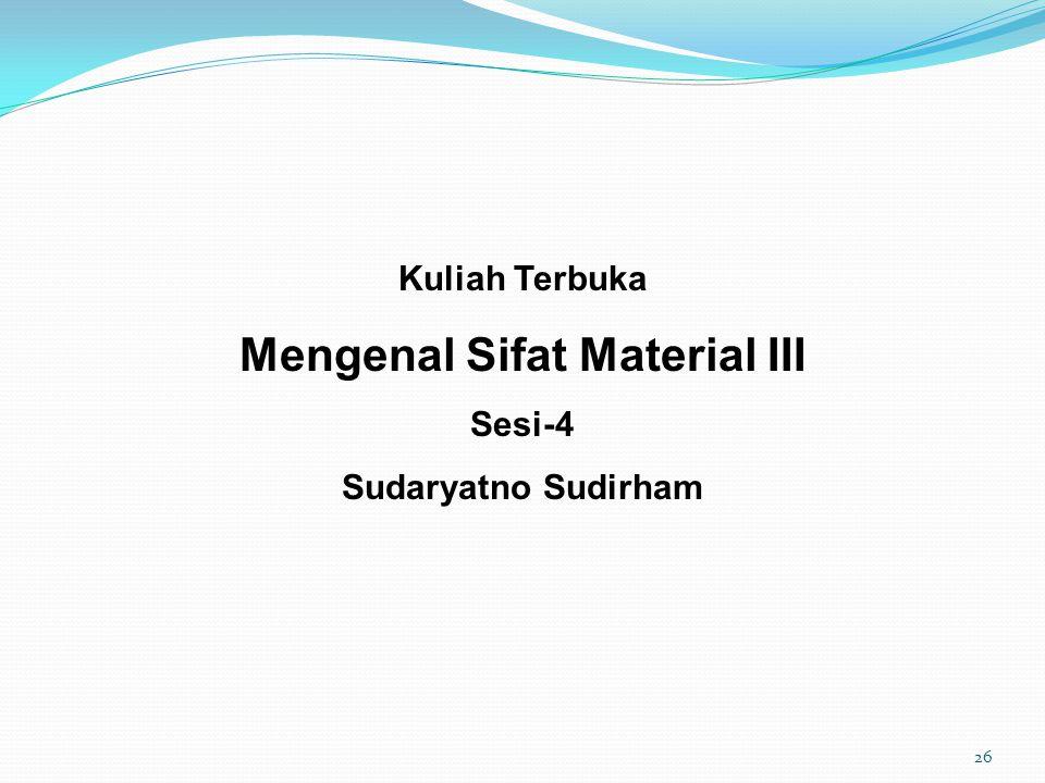 Kuliah Terbuka Mengenal Sifat Material III Sesi-4 Sudaryatno Sudirham 26