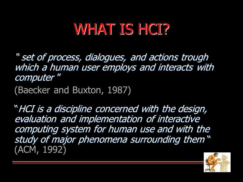 Evolution of HCI 'interfaces' 50s - Interface at the hardware level for engineers - switch panels 50s - Interface at the hardware level for engineers - switch panels 60-70s - interface at the programming level - COBOL, FORTRAN 60-70s - interface at the programming level - COBOL, FORTRAN 70-90s - Interface at the terminal level - command languages 70-90s - Interface at the terminal level - command languages 80s - Interface at the interaction dialogue level - GUIs, multimedia 80s - Interface at the interaction dialogue level - GUIs, multimedia 90s - Interface at the work setting - networked systems, groupware 90s - Interface at the work setting - networked systems, groupware 00s - Interface becomes pervasive 00s - Interface becomes pervasive RF tags, Bluetooth technology, mobile devices, consumer electronics, interactive screens, embedded technology RF tags, Bluetooth technology, mobile devices, consumer electronics, interactive screens, embedded technology