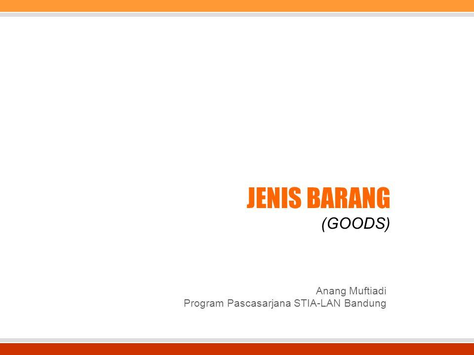JENIS BARANG (GOODS) Anang Muftiadi Program Pascasarjana STIA-LAN Bandung