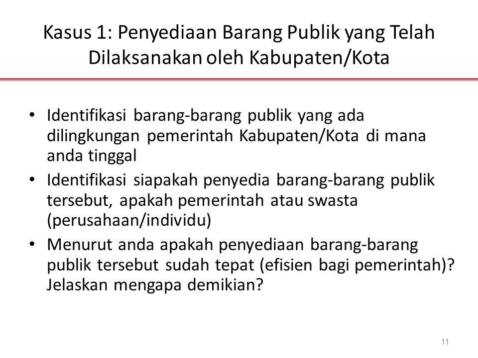 Kasus 1: Penyediaan Barang Publik yang Telah Dilaksanakan oleh Kabupaten/Kota 11 Identifikasi barang-barang publik yang ada dilingkungan pemerintah Ka