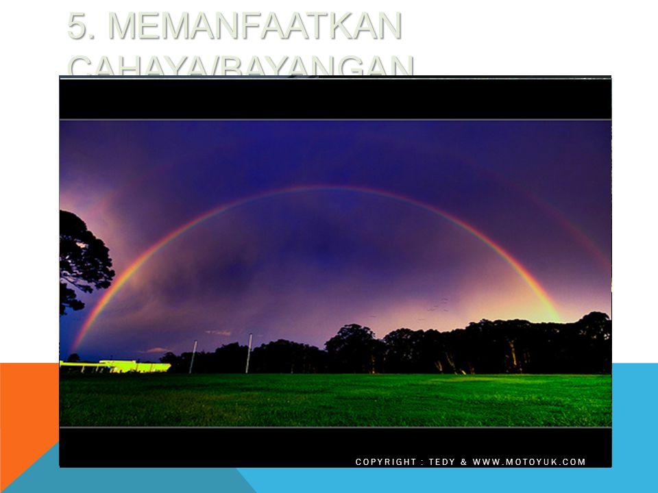 5. MEMANFAATKAN CAHAYA/BAYANGAN COPYRIGHT : TEDY & WWW.MOTOYUK.COM