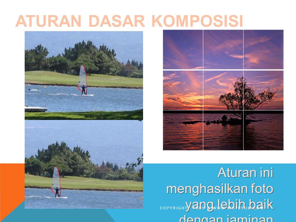 ATURAN DASAR KOMPOSISI 1.Aturan dasar sepertiga bahwa gambar harus dibayangkan sebagai dibagi menjadi sembilan bagian yang sama Aturan ini menghasilkan foto yang lebih baik dengan jaminan 80% COPYRIGHT : TEDY & WWW.MOTOYUK.COM