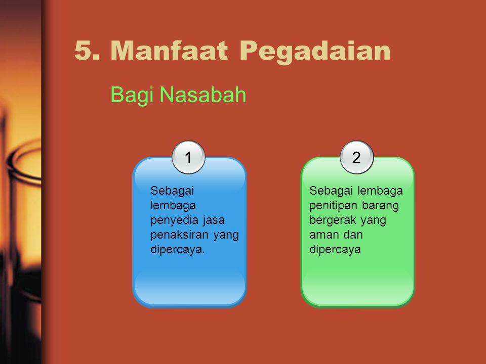 5.Manfaat Pegadaian. 1 Sebagai lembaga penyedia jasa penaksiran yang dipercaya.