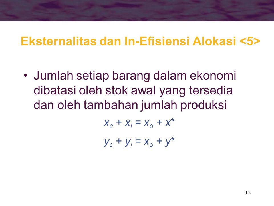 12 Jumlah setiap barang dalam ekonomi dibatasi oleh stok awal yang tersedia dan oleh tambahan jumlah produksi x c + x i = x o + x* y c + y i = x o + y