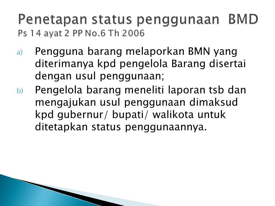 a) Pengguna barang melaporkan BMN yang diterimanya kpd pengelola Barang disertai dengan usul penggunaan; b) Pengelola barang meneliti laporan tsb dan