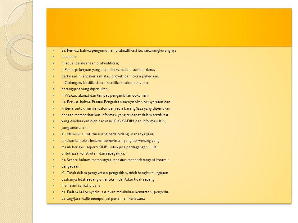 3). Periksa bahwa pengumuman prakualifikasi itu, sekurangkurangnya memuat: n Jadual pelaksanaan prakualifikasi; n Paket pekerjaan yang akan dilaksanak