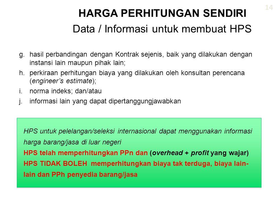 HARGA PERHITUNGAN SENDIRI Data / Informasi untuk membuat HPS 14 HPS untuk pelelangan/seleksi internasional dapat menggunakan informasi harga barang/ja