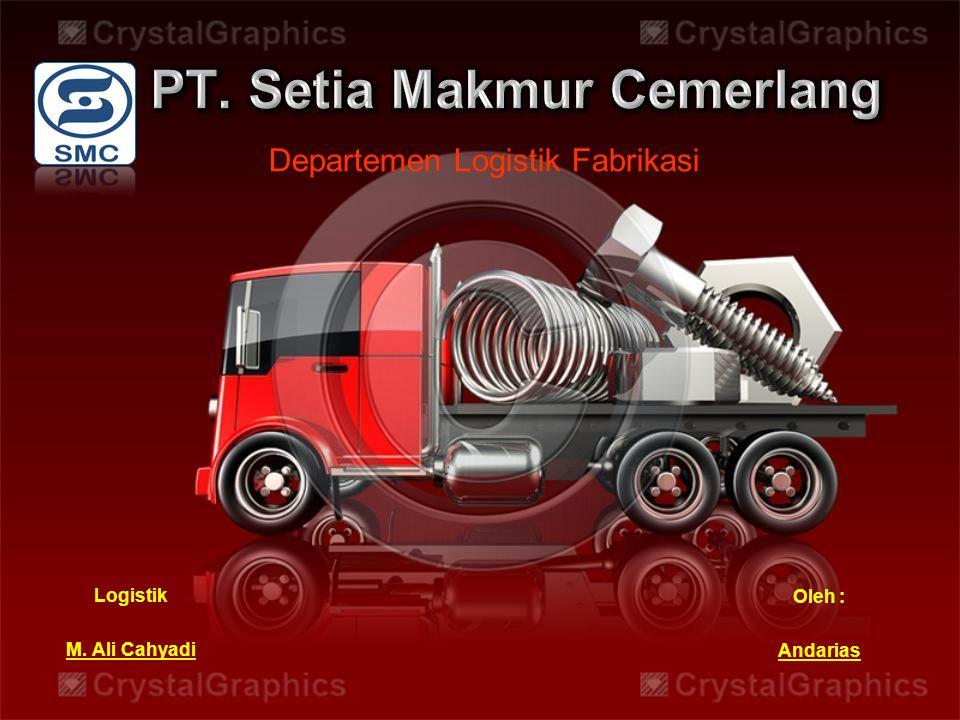 Departemen Logistik Fabrikasi Oleh : Andarias Logistik M. Ali Cahyadi