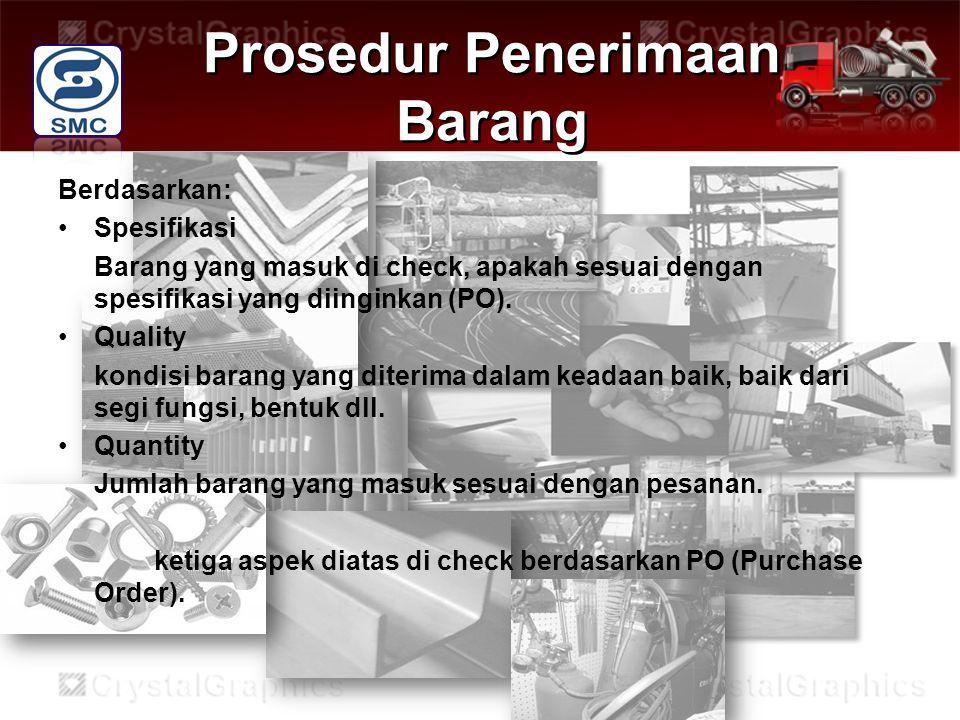 Prosedur Penerimaan Barang Berdasarkan: Spesifikasi Barang yang masuk di check, apakah sesuai dengan spesifikasi yang diinginkan (PO).