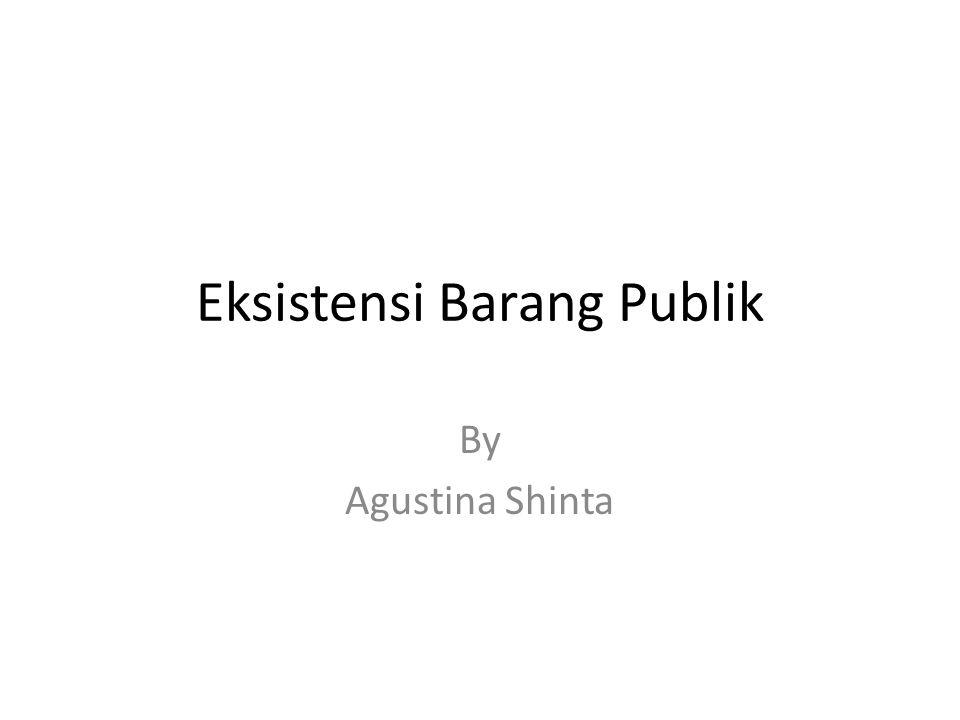 Eksistensi Barang Publik By Agustina Shinta