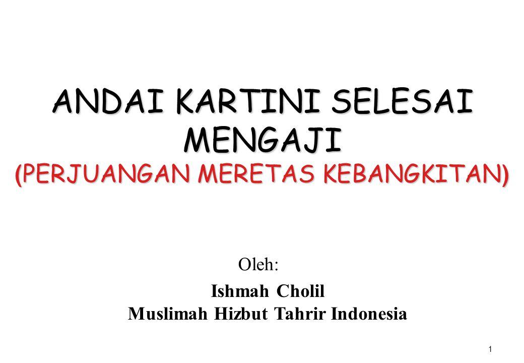1 ANDAI KARTINI SELESAI MENGAJI ( PERJUANGAN MERETAS KEBANGKITAN ) Oleh: Ishmah Cholil Muslimah Hizbut Tahrir Indonesia