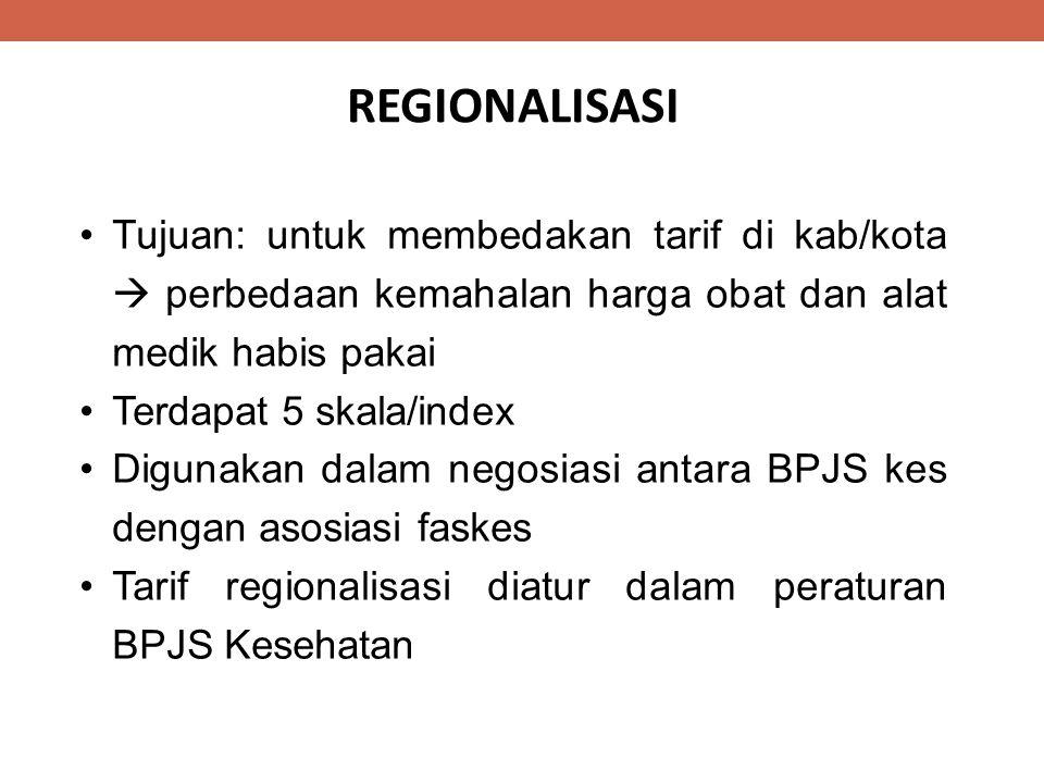 REGIONALISASI Tujuan: untuk membedakan tarif di kab/kota  perbedaan kemahalan harga obat dan alat medik habis pakai Terdapat 5 skala/index Digunakan