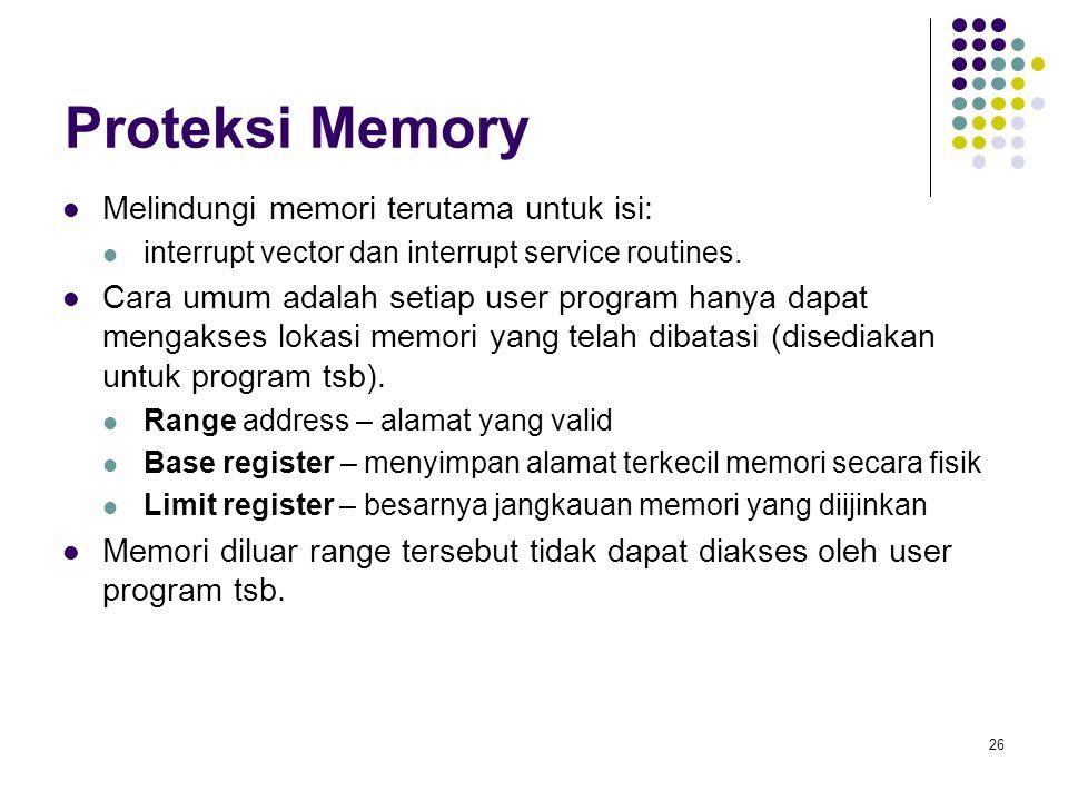 26 Proteksi Memory Melindungi memori terutama untuk isi: interrupt vector dan interrupt service routines. Cara umum adalah setiap user program hanya d