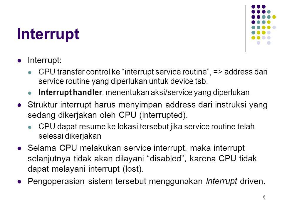 """8 Interrupt Interrupt: CPU transfer control ke """"interrupt service routine"""", => address dari service routine yang diperlukan untuk device tsb. Interrup"""