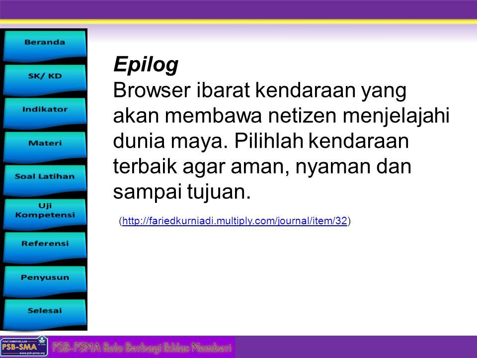 Epilog Browser ibarat kendaraan yang akan membawa netizen menjelajahi dunia maya. Pilihlah kendaraan terbaik agar aman, nyaman dan sampai tujuan. (htt