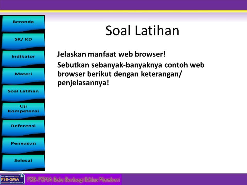 Soal Latihan Jelaskan manfaat web browser! Sebutkan sebanyak-banyaknya contoh web browser berikut dengan keterangan/ penjelasannya!
