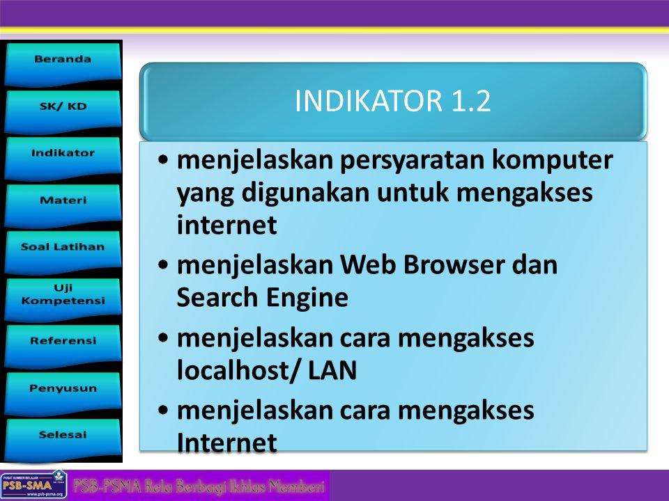 INDIKATOR 1.2 menjelaskan persyaratan komputer yang digunakan untuk mengakses internet menjelaskan Web Browser dan Search Engine menjelaskan cara meng