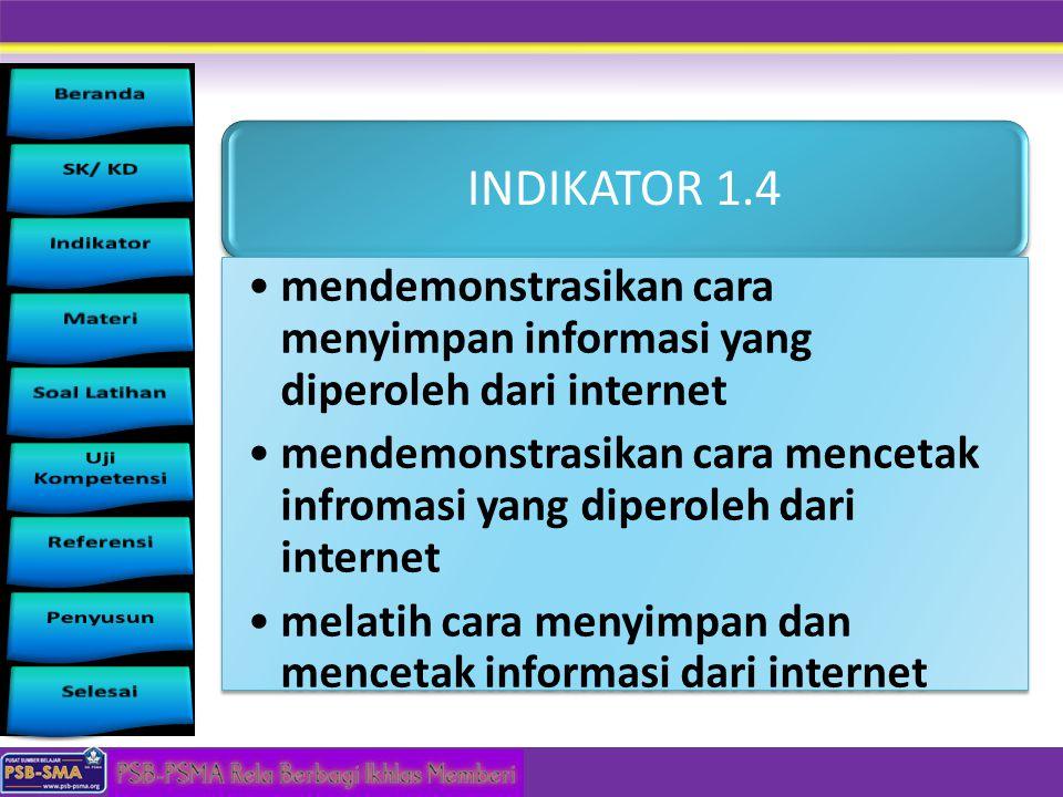 INDIKATOR 1.4 mendemonstrasikan cara menyimpan informasi yang diperoleh dari internet mendemonstrasikan cara mencetak infromasi yang diperoleh dari in