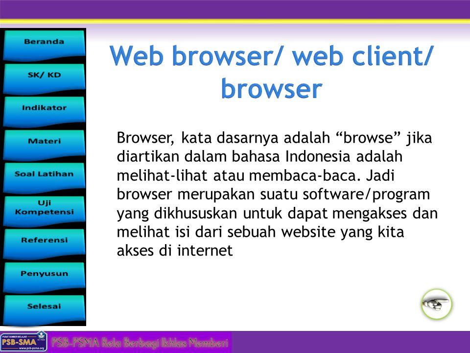 """Browser, kata dasarnya adalah """"browse"""" jika diartikan dalam bahasa Indonesia adalah melihat-lihat atau membaca-baca. Jadi browser merupakan suatu soft"""