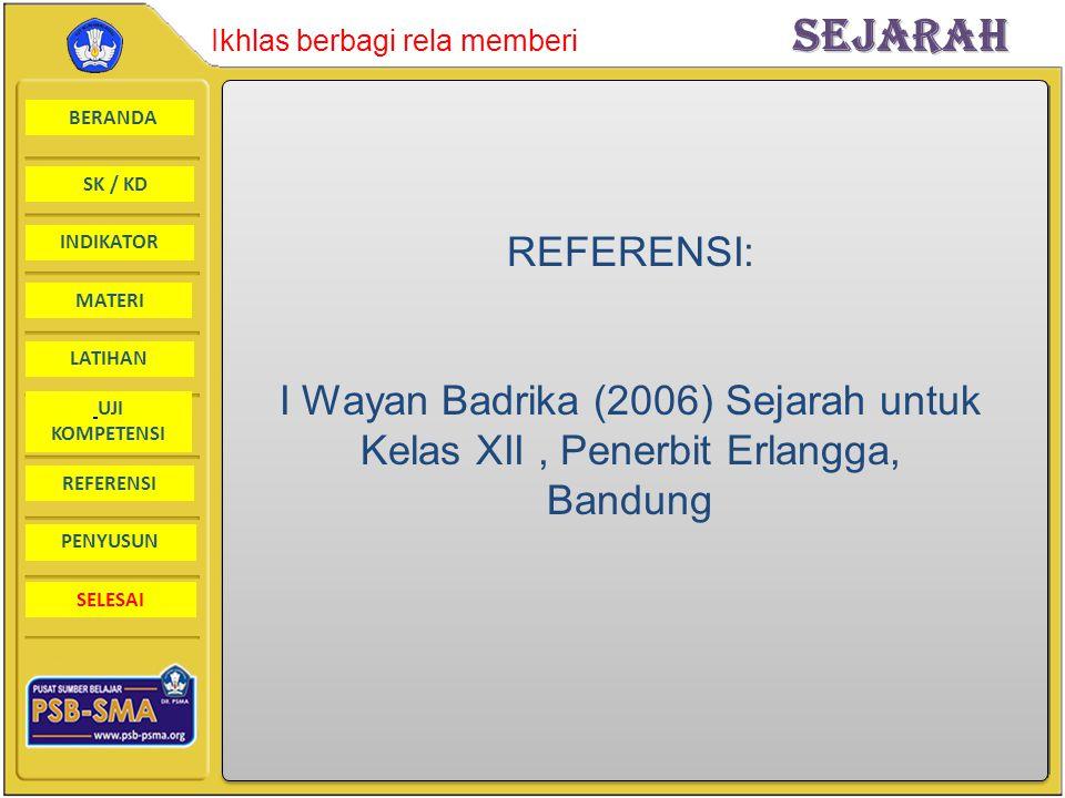 BERANDA SK / KD INDIKATORSejarah Ikhlas berbagi rela memberi MATERI LATIHAN UJI KOMPETENSI REFERENSI PENYUSUN SELESAI REFERENSI: I Wayan Badrika (2006