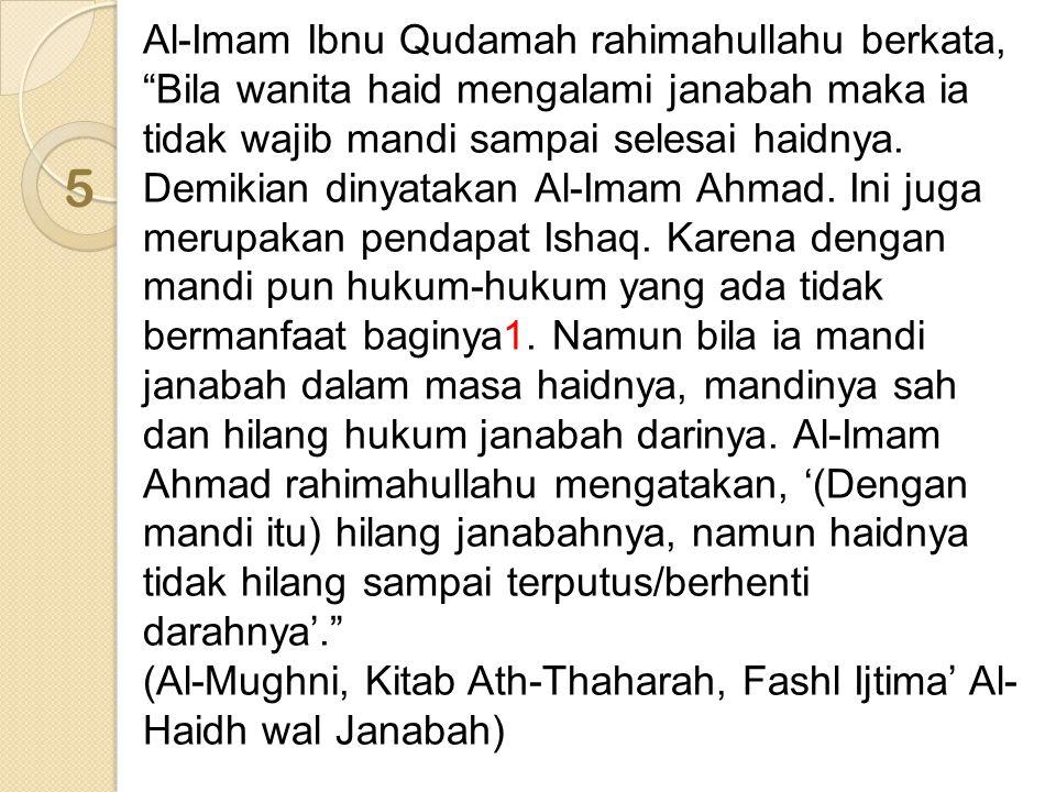 Al-Imam Ibnu Qudamah rahimahullahu berkata, Bila wanita haid mengalami janabah maka ia tidak wajib mandi sampai selesai haidnya.