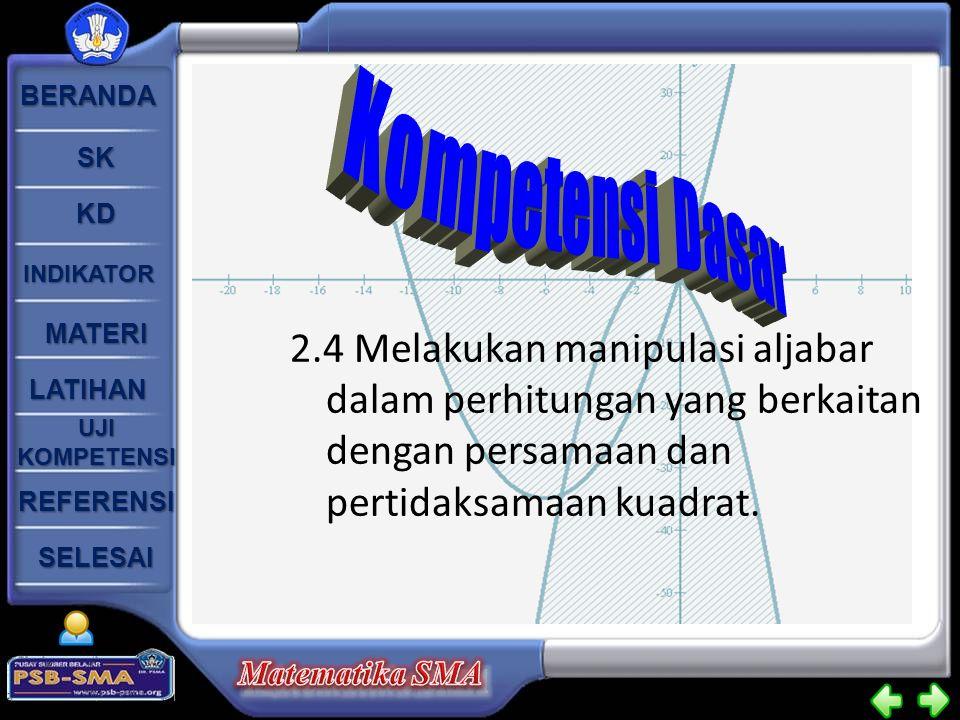 BERANDA SK KD INDIKATOR MATERI LATIHAN UJI KOMPETENSI UJI KOMPETENSI SELESAI REFERENSI 2.4 Melakukan manipulasi aljabar dalam perhitungan yang berkait