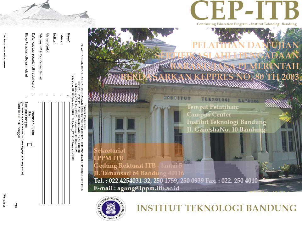 CEPITB Continuing Education Program - Institut Teknologi Bandung - INSTITUT TEKNOLOGI BANDUNG PELATIHAN DAN UJIAN SERTIFIKASI AHLI PENGADAAN BARANG/JASA PEMERINTAH BERDASARKAN KEPPRES NO.