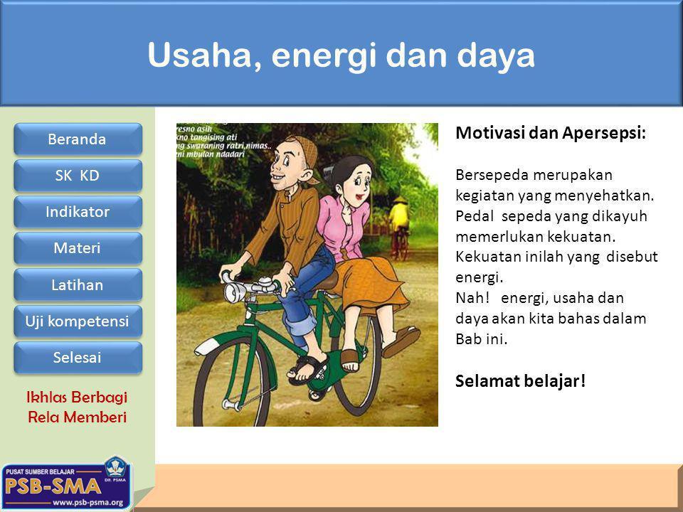 Ikhlas Berbagi Rela Memberi Indikator Materi Latihan SK KD Usaha, energi dan daya Motivasi dan Apersepsi: Bersepeda merupakan kegiatan yang menyehatka