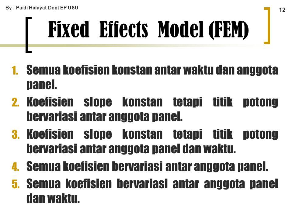 By : Paidi Hidayat Dept EP USU 12 1. Semua koefisien konstan antar waktu dan anggota panel. 2. Koefisien slope konstan tetapi titik potong bervariasi