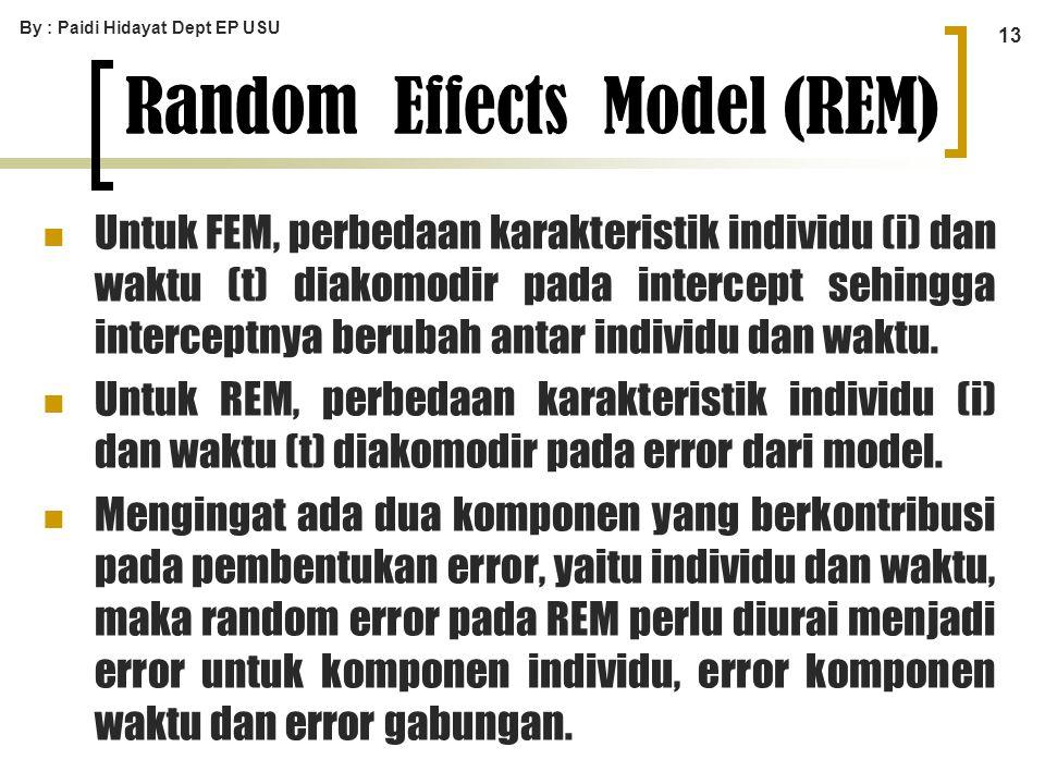 By : Paidi Hidayat Dept EP USU 13 Untuk FEM, perbedaan karakteristik individu (i) dan waktu (t) diakomodir pada intercept sehingga interceptnya beruba