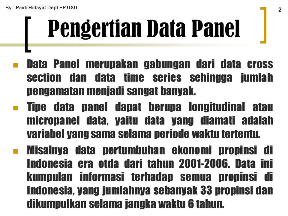 By : Paidi Hidayat Dept EP USU 2 Pengertian Data Panel Data Panel merupakan gabungan dari data cross section dan data time series sehingga jumlah peng
