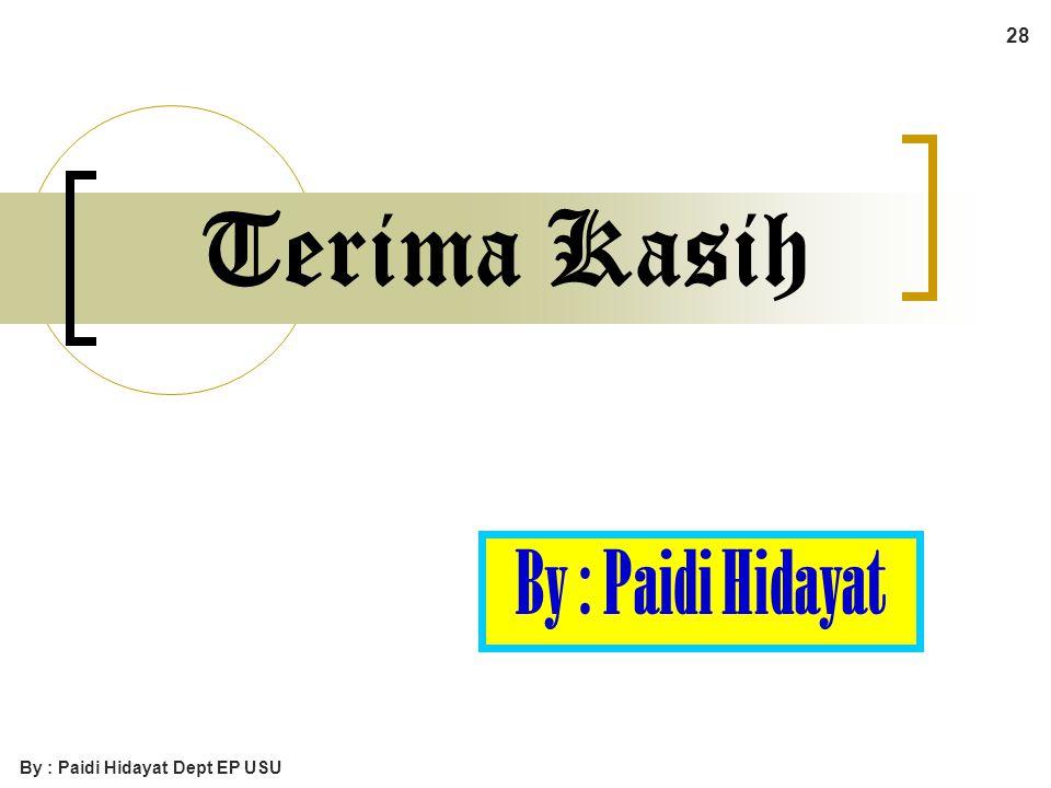 By : Paidi Hidayat Dept EP USU 28 Terima Kasih By : Paidi Hidayat