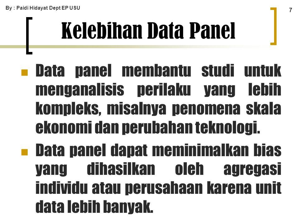 By : Paidi Hidayat Dept EP USU 7 Kelebihan Data Panel Data panel membantu studi untuk menganalisis perilaku yang lebih kompleks, misalnya penomena ska