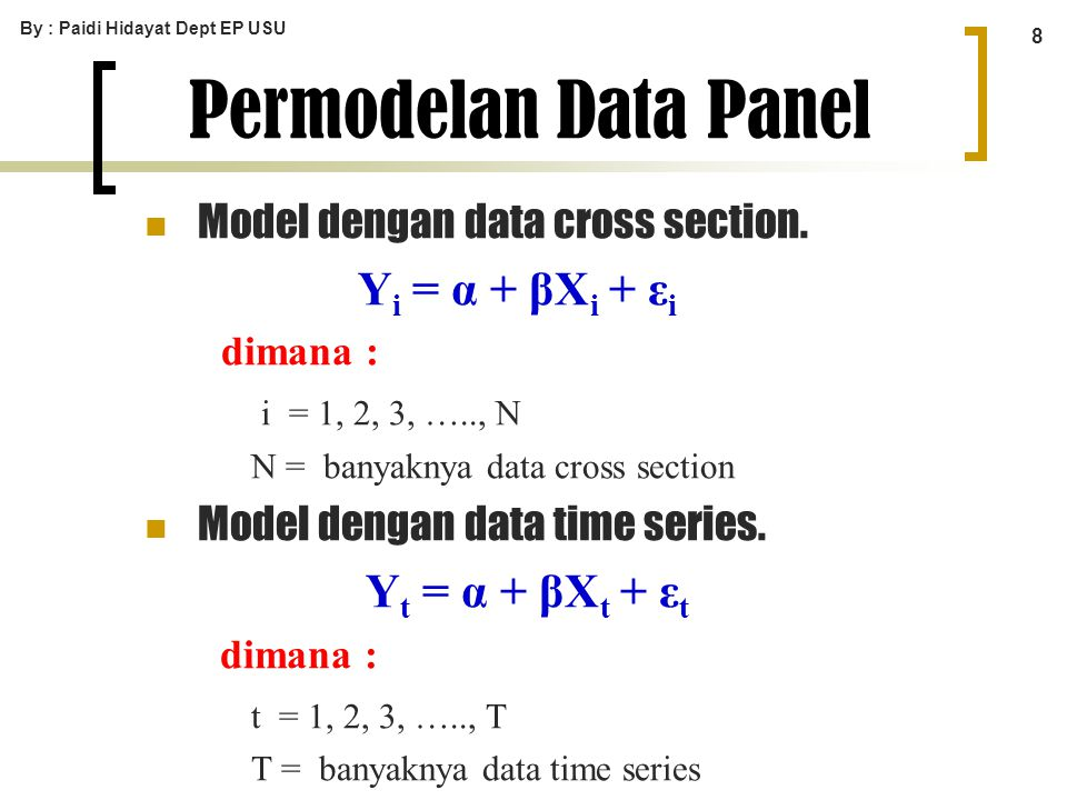 By : Paidi Hidayat Dept EP USU 9 Permodelan Data Panel Model dengan Data Panel.
