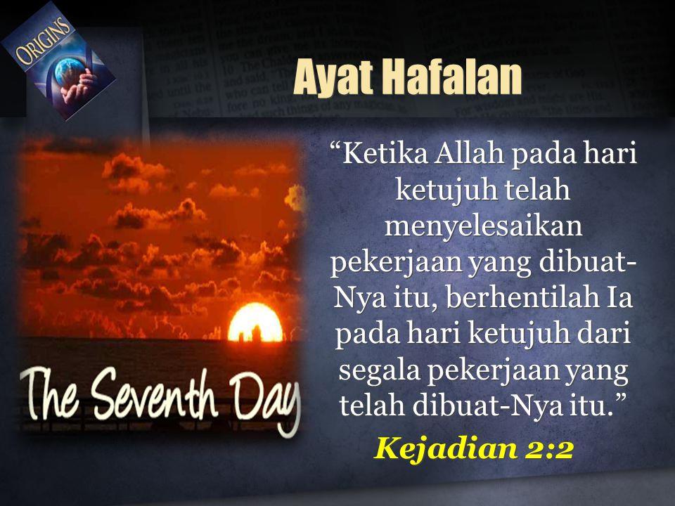 """""""Ketika Allah pada hari ketujuh telah menyelesaikan pekerjaan yang dibuat- Nya itu, berhentilah Ia pada hari ketujuh dari segala pekerjaan yang telah"""
