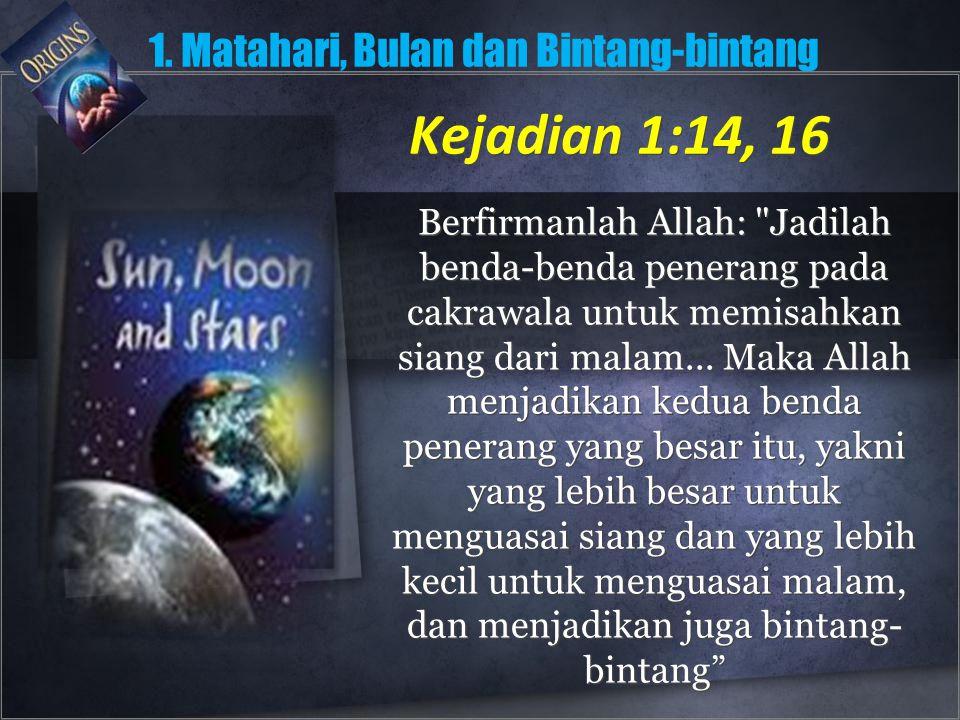 Kejadian 1:14, 16 Berfirmanlah Allah: