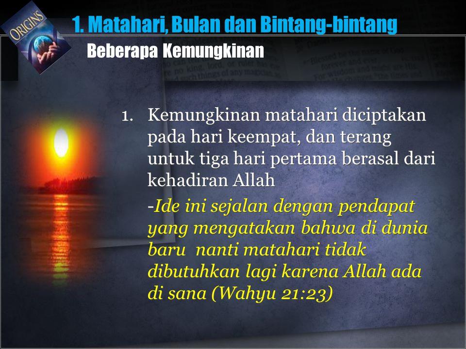 1.Kemungkinan matahari diciptakan pada hari keempat, dan terang untuk tiga hari pertama berasal dari kehadiran Allah -Ide ini sejalan dengan pendapat