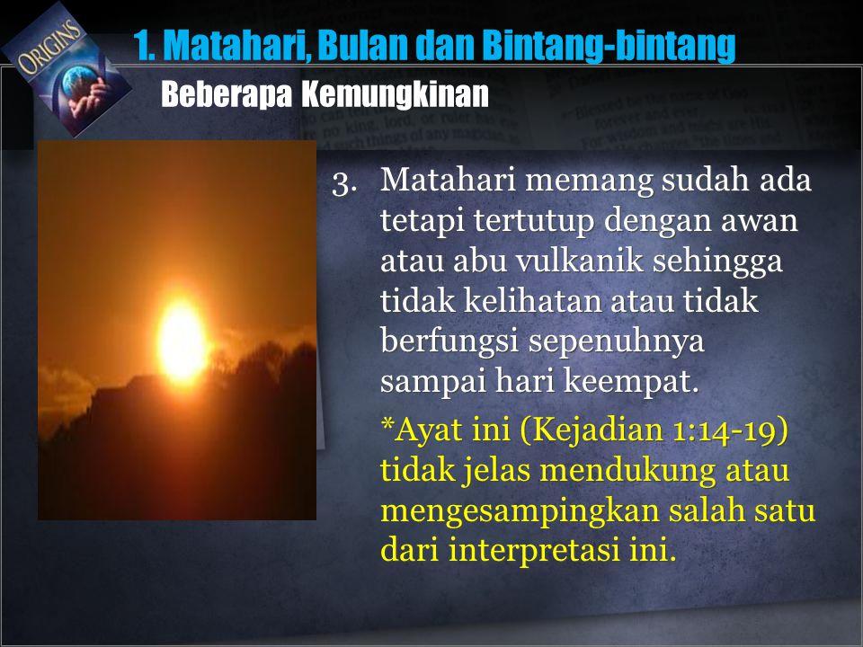3.Matahari memang sudah ada tetapi tertutup dengan awan atau abu vulkanik sehingga tidak kelihatan atau tidak berfungsi sepenuhnya sampai hari keempat