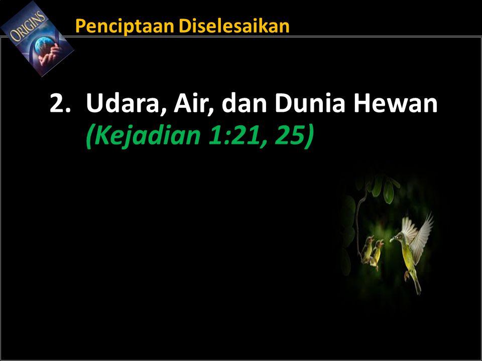 Penciptaan Diselesaikan 2. Udara, Air, dan Dunia Hewan (Kejadian 1:21, 25)